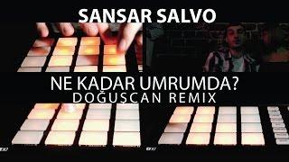 Sansar Salvo - Ne Kadar Umrumda? (Doğuşcan Remix)