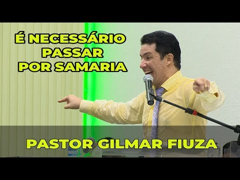 É NECESSÁRIO PASSAR POR SAMARIA - GILMAR FIUZA