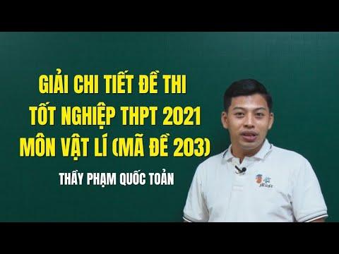 GIẢI CHI TIẾT ĐỀ THI TỐT NGHIỆP THPT NĂM 2021 MÔN VẬT LÍ (MÃ ĐỀ 203) - Thầy Phạm Quốc Toản