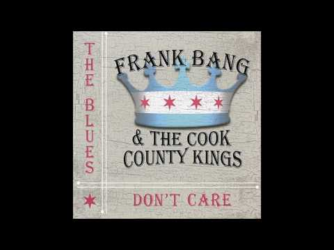 Frank Bang & The Cook County Kings - The Blues Don't Care (2016)