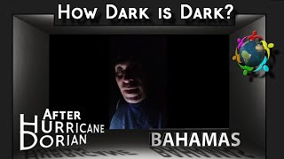 How Dark Did It Get After Hurricane Dorian Devastation In The Bahamas