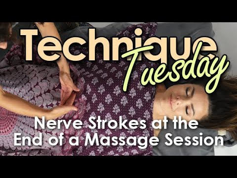 Technique Tuesday - Nerve Strokes at the End of a Massage Session