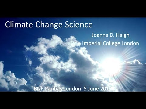 Climate Change Science: Prof Joanna D. Haigh (June 2017)