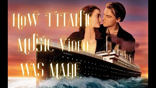How I created Titanic - My Heart Will Go On (Music Video)