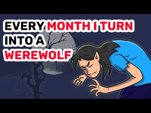 Every MONTH I TURN into a WEREWOLF