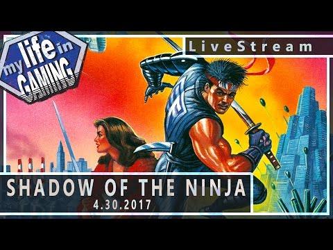Shadow of the Ninja 4.30.2017 :: LiveStream - Shadow of the Ninja 4.30.2017 :: LiveStream