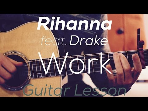 Rihanna - Work feat. Drake - Guitar Lesson(Chords and Strumming)