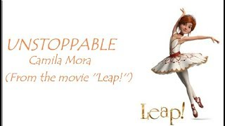Unstoppable Lyrics Video - Camila Mora (From the movie ''Leap!'')
