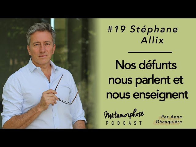 #19 Stéphane Allix : Nos défunts nous parlent et nous enseignent