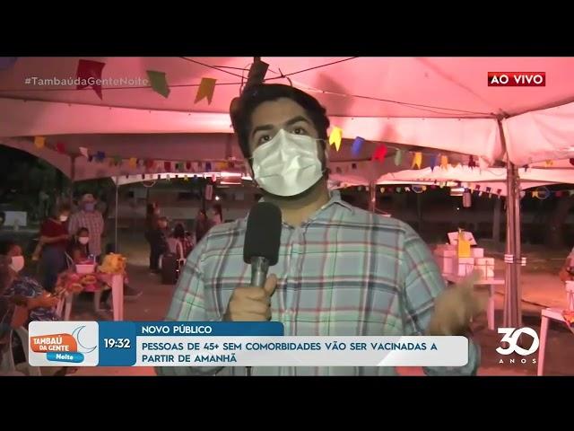 Pessoas de 45+ sem comorbidades vão ser vacinadas a partir de amanhã -Tambaú da Gente Noite