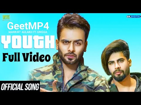 YOUTH - MANKIRT AULAKH ( Full Video ) Ft. Singga | Mixsingh | Latest Punjabi Songs 2018