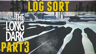 "The Long Dark Sandbox Update V.152 Gameplay Part 3 - ""log Sort"""