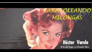 HÉCTOR VARELA  - CARACOLEANDO MILONGAS  - RONDA DE MILONGAS