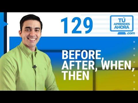 CLASE DE INGLÉS 129 Before, after, when, then