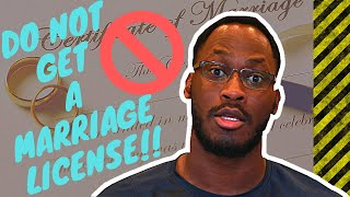 DO NOT get a marriage license, HERES WHY