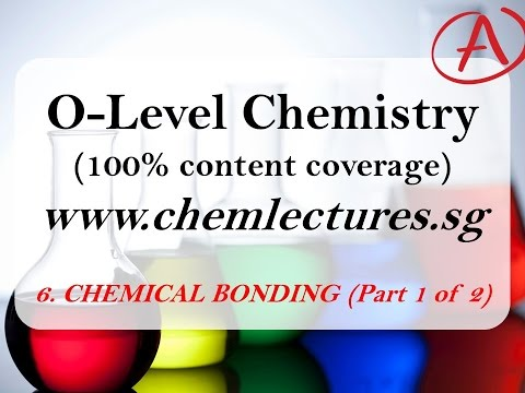 (6th of 19 Chapters) Chemical Bonding Part 1 of 2 - GCE O Level Chemistry Lecture