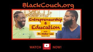 Entreprenuership and Education with Dr  Walter Lee #BlackCouch