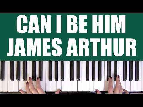HOW TO PLAY: CAN I BE HIM - JAMES ARTHUR