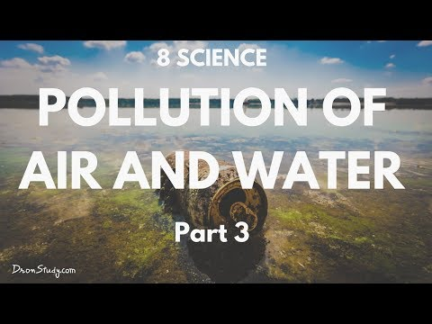 Pollution of Air and Water Part 3 | CBSE Class 8 Science | Water Pollution | Water Pollution