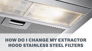 How Do I Change My Extractor Hood Stainless Steel Filters - Cleaning & Care