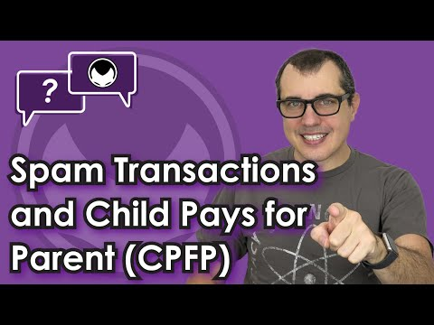 Bitcoin Q&A: Spam transactions and Child Pays for Parent (CPFP)