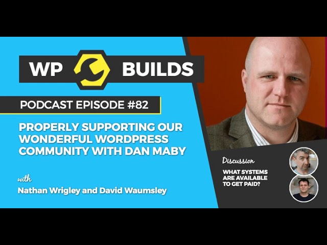WP Builds Podcast #82 - Properly supporting our wonderful WordPress community with Dan Maby