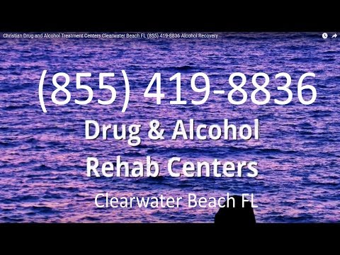Christian Drug and Alcohol Treatment Centers Clearwater Beach FL (855) 419-8836 Alcohol Recovery