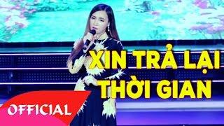 Xin Trả Lại Thời Gian | Nhạc Trữ Tình Bolero Hay Nhất | Official MV HD