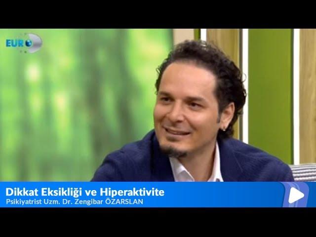 Psikiyatrist Uzm. Dr. Zengibar Özarslan - Dikkat Eksikliği ve Hiperaktivite - Euro D Çook Yaşa