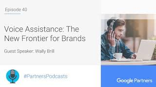 Podcast #40 - Voice Assistance: The New Frontier for Brands, with Wally Brill