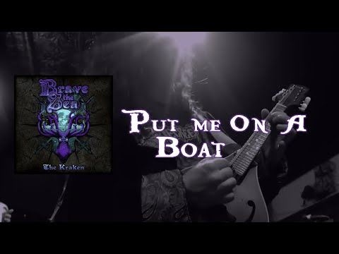 Brave The Sea - Put Me On A Boat