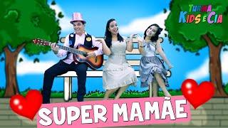 SUPER MAMÃE ♪ Turma Kids e Cia - Música DIA DAS MÃES