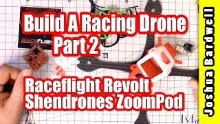 RACING DRONE BUILD SERIES   RaceFlight Revolt Shendrones ZoomPod - Part 2