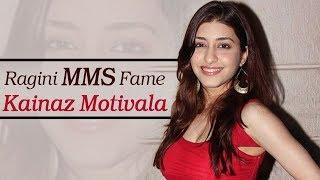 Where Is 'Ragini MMS' Fame Kainaz Motivala Now??
