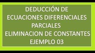 Deducción de Ecuación en Derivadas Parciales mediante eliminación de constantes - Ej 03