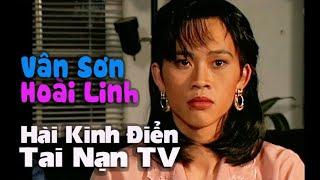 VÂN SƠN 4 Hài Kịch | KINH ĐIỂN |  TAI NẠN TIVI | Vân Sơn &  Hoài Linh.