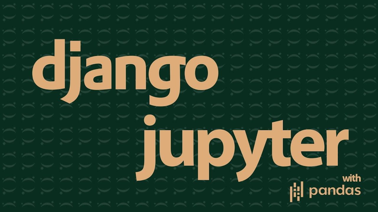 How to Integrate Django in Jupyter Notebooks & with Pandas