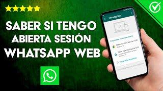 Cómo Saber si Tengo Abierta o Activa una Sesión de WhatsApp Web en un PC