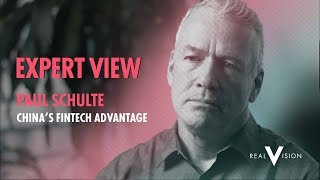 China's Fintech Advantage   Paul Schulte The Expert View