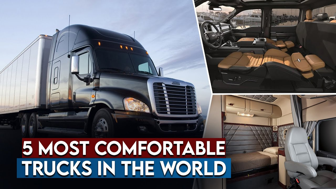 Download 5 Most Comfortable Trucks In The World   How They Make It?