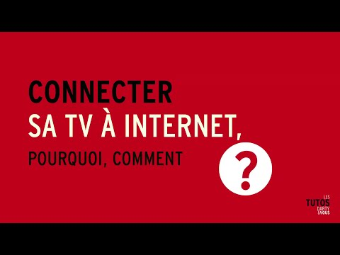Tutos Darty & Vous - Connecter sa TV à internet, pourquoi, comment
