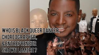 Who Is?   Black Queer   Dance Choreographer & Entrepreneur   Shawn Lamere?   Eleone Dance Company