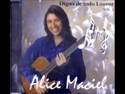 ALICE MACIEL - DIGNO DE TODO LOUVOR