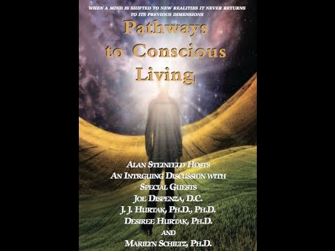 Pathways to Conscious Living with Joe Dispenza, JJ Hurtak, Desiree Hurtak and Marilyn Schlitz