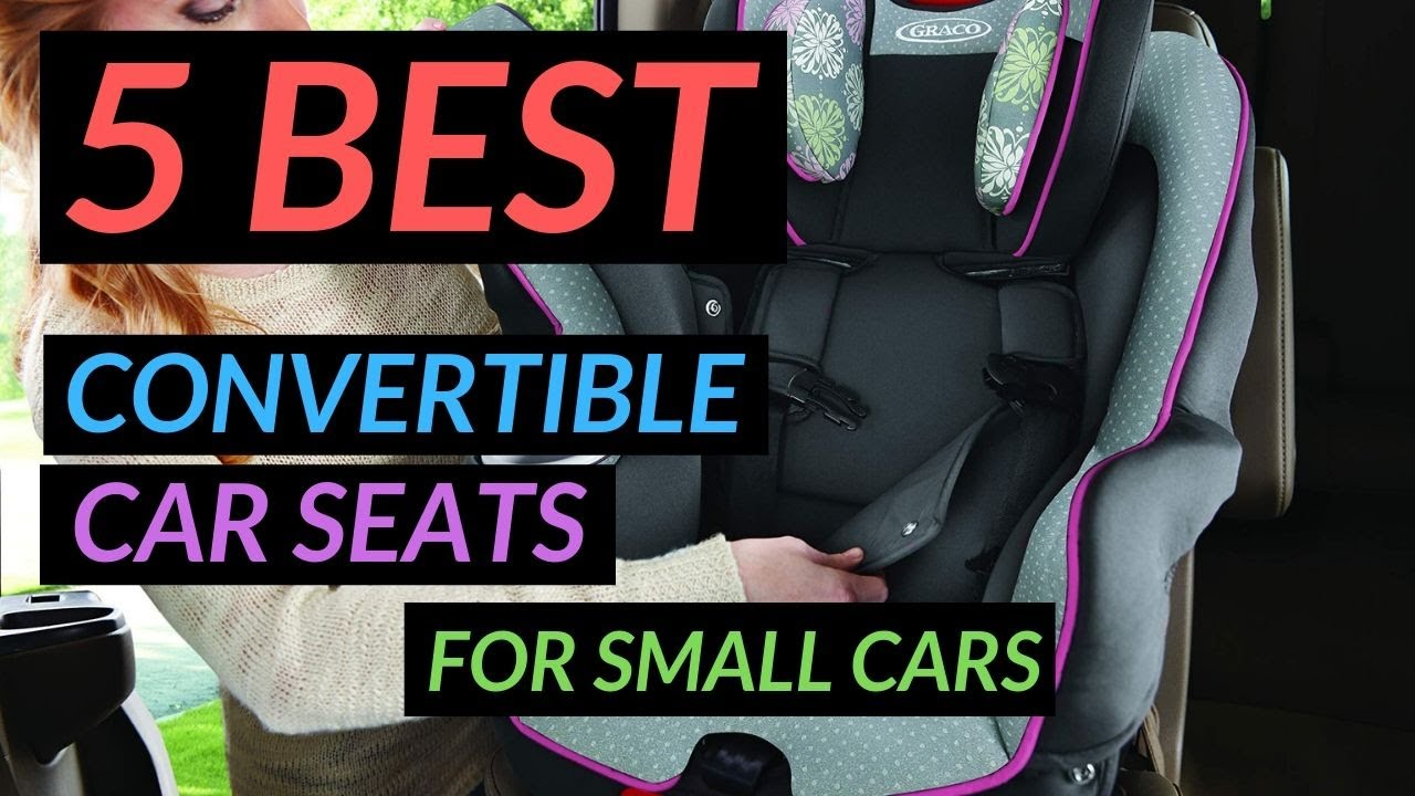 Convertible Car Seat For Small Cars 5 Best In 2019 Youtube