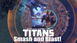 Planetary Annihilation : Titans Gameplay - Smash and Blast!