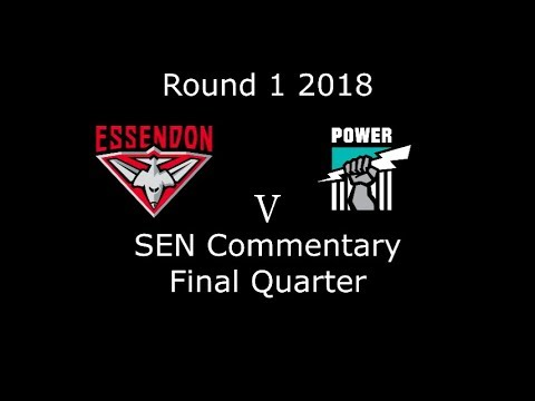 AFL Round 4 2018 -  Essendon v. Port Adelaide - SEN commentary - Final Quarter + Postgame