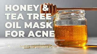 How To | Honey and Tea Tree Oil Face Mask for Acne Thumbnail