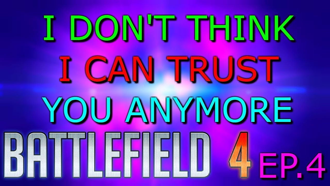I Dont Think I Can Trust You Anymore Battlefield 4 Story Mode