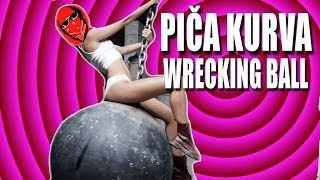 PIČA KURVA WRECKING BALL